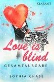 Love is blind. Gesamtausgabe