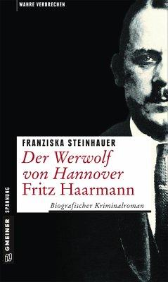 Der Werwolf von Hannover - Fritz Haarmann - Steinhauer, Franziska