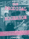 The Prodigal Rogerson: The Tragic, Hilarious, and Possibly Apocryphal Story of Circle Jerks Bassist Roger Rogerson in the Golden Age of La Pu