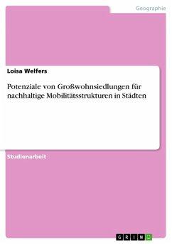 Potenziale von Großwohnsiedlungen für nachhaltige Mobilitätsstrukturen in Städten (eBook, PDF) - Welfers, Loisa