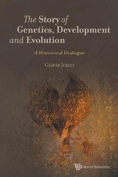 The Story of Genetics, Development and Evolution - Jekely, Gaspar (Univ Of Exeter, Uk)