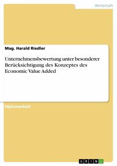 Unternehmensbewertung unter besonderer Berücksichtigung des Konzeptes des Economic Value Added (eBook, PDF) - Riedler, Mag. Harald