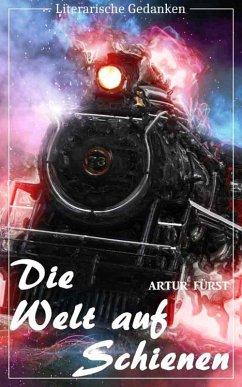 Die Welt auf Schienen (Artur Fürst) - mit den originalen Illustrationen - (Literarische Gedanken Edition) (eBook, ePUB) - Fürst, Artur