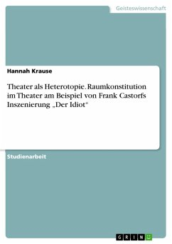 """Theater als Heterotopie. Raumkonstitution im Theater am Beispiel von Frank Castorfs Inszenierung """"Der Idiot"""" (eBook, PDF)"""