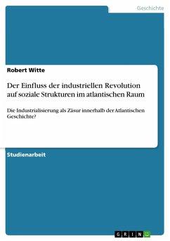 Der Einfluss der industriellen Revolution auf soziale Strukturen im atlantischen Raum (eBook, PDF)