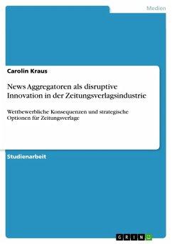 News Aggregatoren als disruptive Innovation in der Zeitungsverlagsindustrie (eBook, PDF)