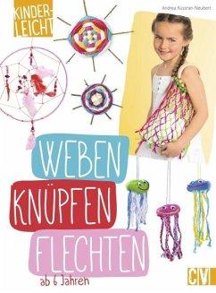 kinderleicht - Weben, Knüpfen, Flechten