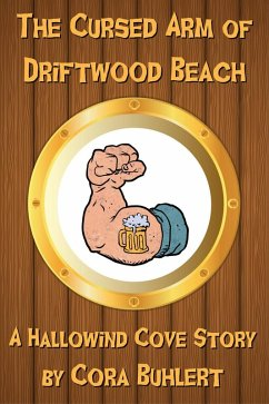 The Cursed Arm of Driftwood Beach (Hallowind Cove, #2) (eBook, ePUB) - Buhlert, Cora