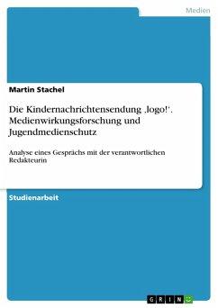 Die Kindernachrichtensendung ,logo!'. Medienwirkungsforschung und Jugendmedienschutz (eBook, PDF)