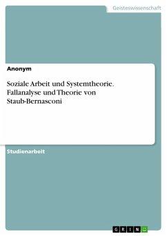 Soziale Arbeit und Systemtheorie. Fallanalyse und Theorie von Staub-Bernasconi (eBook, PDF)