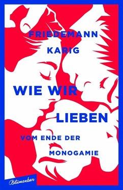 Wie wir lieben (eBook, ePUB) - Karig, Friedemann