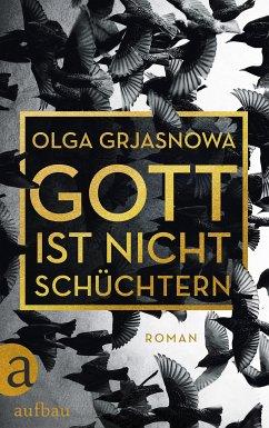 Gott ist nicht schüchtern (eBook, ePUB) - Grjasnowa, Olga