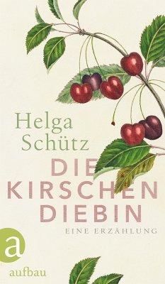Die Kirschendiebin (eBook, ePUB) - Schütz, Helga