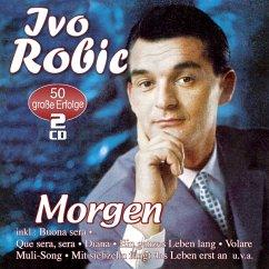 Morgen-50 Große Erfolge - Robic,Ivo