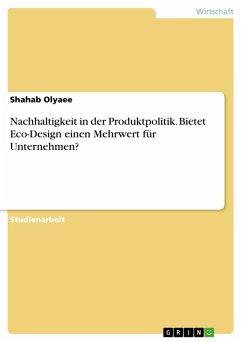 Nachhaltigkeit in der Produktpolitik. Bietet Eco-Design einen Mehrwert für Unternehmen? (eBook, PDF) - Olyaee, Shahab