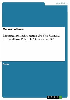 "Die Argumentation gegen die Vita Romana in Tertullians Polemik ""De spectaculis"" (eBook, PDF)"