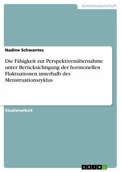 Die Fähigkeit zur Perspektivenübernahme unter Berücksichtigung der hormonellen Fluktuationen innerhalb des Menstruationszyklus (eBook, PDF)