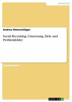 Social Recruiting. Umsetzung, Ziele und Problemfelder (eBook, PDF)
