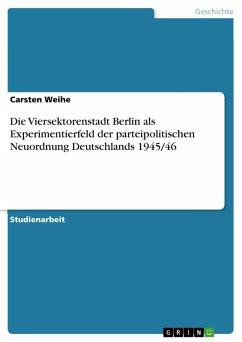 Die Viersektorenstadt Berlin als Experimentierfeld der parteipolitischen Neuordnung Deutschlands 1945/46 (eBook, PDF)