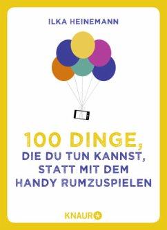100 Dinge, die du tun kannst, statt mit dem Handy rumzuspielen - Heinemann, Ilka