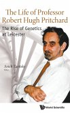 Life of Professor Robert Hugh Pritchard, The: The Rise of Genetics at Leicester