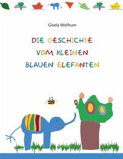 Die Geschichte vom kleinen blauen Elefanten - Wolfrum, Gisela