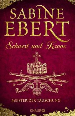 Meister der Täuschung / Schwert und Krone Bd.1 - Ebert, Sabine