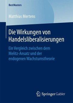 Die Wirkungen von Handelsliberalisierungen - Mertens, Matthias