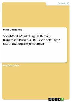 Social-Media-Marketing im Bereich Business-to-Business (B2B). Zielsetzungen und Handlungsempfehlungen (eBook, PDF)