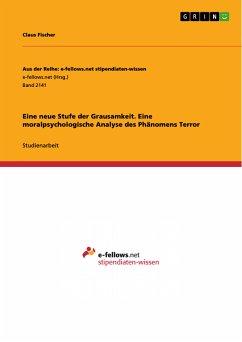 Eine neue Stufe der Grausamkeit. Eine moralpsychologische Analyse des Phänomens Terror (eBook, PDF) - Fischer, Claus
