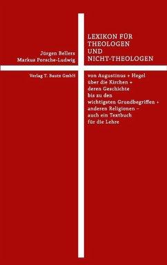 Lexikon für Theologen und Nicht-Theologen (eBook, PDF) - Bellers, Jürgen; Porsche-Ludwig, Markus