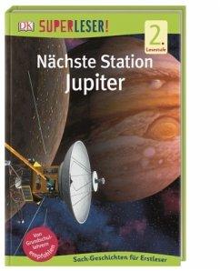 SUPERLESER! Nächste Station Jupiter / Superleser 2. Lesestufe Bd.13