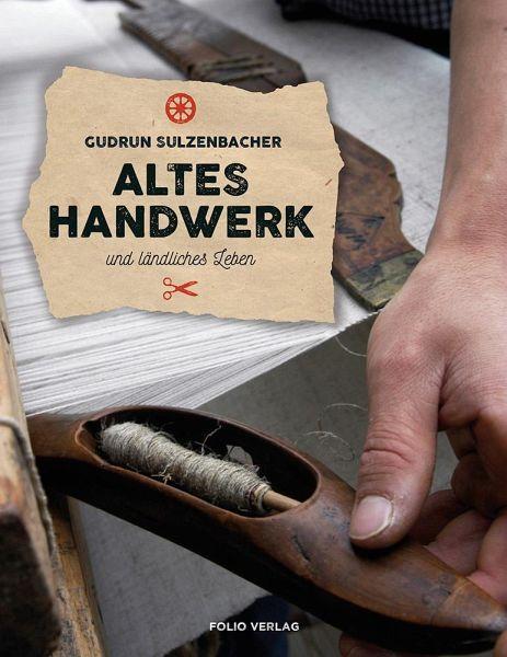 Altes Handwerk und ländliches Leben - Sulzenbacher, Gudrun