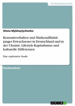 Konsumverhalten und Markenaffinität junger Erwachsener in Deutschland und in der Ukraine. Lifestyle-Kapitalismus und kulturelle Differenzen (eBook, PDF)