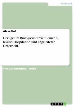 Der Igel im Biologieunterricht einer 6. Klasse. Hospitation und angeleiteter Unterricht (eBook, PDF)