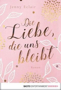 Die Liebe, die uns bleibt (eBook, ePUB) - Eclair, Jenny
