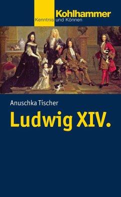 Ludwig XIV. (eBook, ePUB) - Tischer, Anuschka