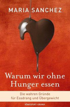 Warum wir ohne Hunger essen (eBook, ePUB) - Sanchez, Maria