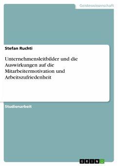 Unternehmensleitbilder und die Auswirkungen auf die Mitarbeitermotivation und Arbeitszufriedenheit (eBook, PDF)