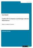 Graben für Germanien. Archäologie unterm Hakenkreuz
