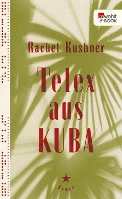 Telex aus Kuba (eBook, ePUB) - Kushner, Rachel