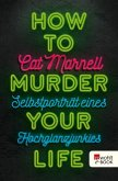 How to Murder Your Life (eBook, ePUB)