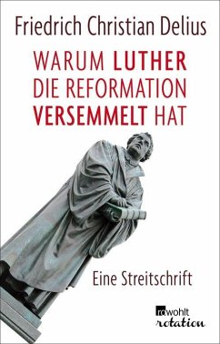 Warum Luther die Reformation versemmelt hat (eBook, ePUB) - Delius, Friedrich Christian