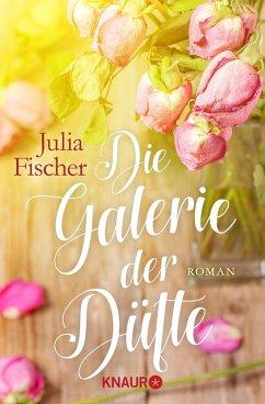 Die Galerie der Düfte (eBook, ePUB) - Fischer, Julia