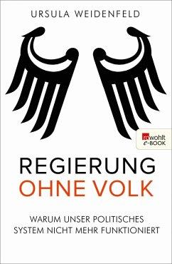 Regierung ohne Volk (eBook, ePUB) - Weidenfeld, Ursula