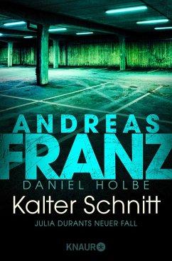 Kalter Schnitt / Julia Durant Bd.17 (eBook, ePUB) - Holbe, Daniel; Franz, Andreas