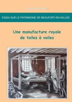 Essai sur le patrimoine de Beaufort-en-Vallée : une manufacture royale de toiles à voiles