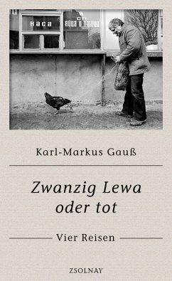 Zwanzig Lewa oder tot - Gauß, Karl-Markus