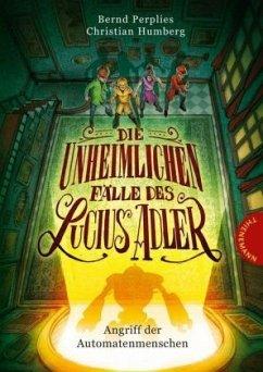 Angriff der Automatenmenschen / Die unheimlichen Fälle des Lucius Adler Bd.3 - Perplies, Bernd; Humberg, Christian