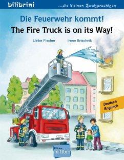 Die Feuerwehr kommt! Kinderbuch Deutsch-Englisch - Fischer, Ulrike;Brischnik, Irene